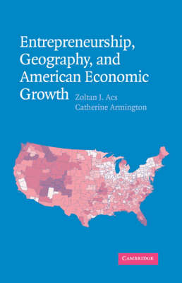 Entrepreneurship, Geography, and American Economic Growth (Hardback)