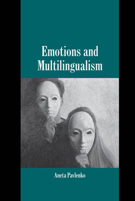 Emotions and Multilingualism - Studies in Emotion and Social Interaction (Hardback)