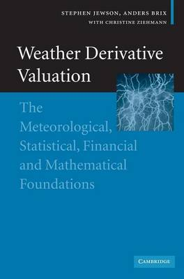 Weather Derivative Valuation: The Meteorological, Statistical, Financial and Mathematical Foundations (Hardback)