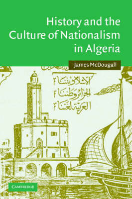 History and the Culture of Nationalism in Algeria - Cambridge Middle East Studies 24 (Hardback)
