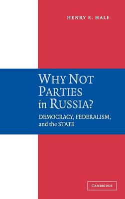 Why Not Parties in Russia?: Democracy, Federalism, and the State (Hardback)
