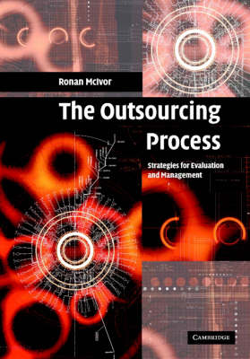 The Outsourcing Process: Strategies for Evaluation and Management (Hardback)