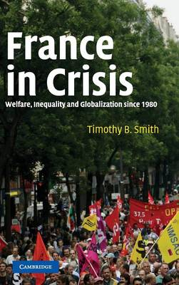 France in Crisis: Welfare, Inequality, and Globalization since 1980 (Hardback)