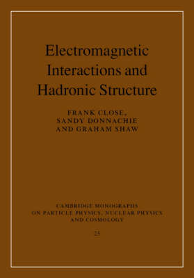 Electromagnetic Interactions and Hadronic Structure - Cambridge Monographs on Particle Physics, Nuclear Physics and Cosmology 25 (Hardback)