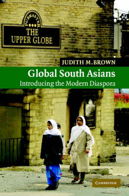 Global South Asians: Introducing the modern Diaspora - New Approaches to Asian History 1 (Hardback)