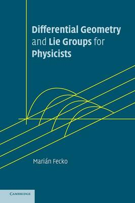 Differential Geometry and Lie Groups for Physicists (Hardback)