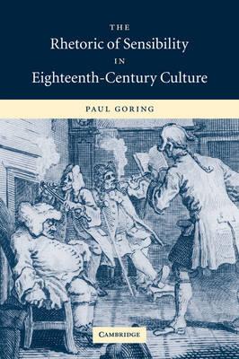 The Rhetoric of Sensibility in Eighteenth-Century Culture (Hardback)
