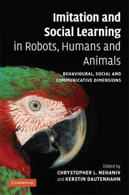 Imitation and Social Learning in Robots, Humans and Animals: Behavioural, Social and Communicative Dimensions (Hardback)