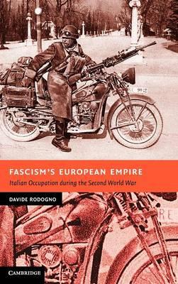 Fascism's European Empire: Italian Occupation during the Second World War - New Studies in European History (Hardback)