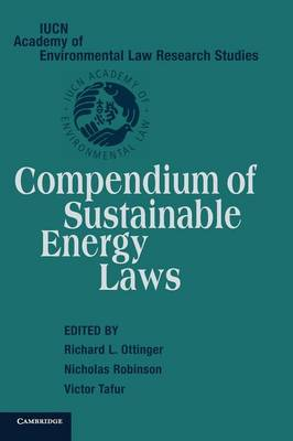 IUCN Academy of Environmental Law Research Studies: Compendium of Sustainable Energy Laws (Hardback)
