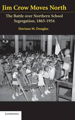 Jim Crow Moves North: The Battle over Northern School Segregation, 1865-1954 - Cambridge Historical Studies in American Law and Society (Hardback)