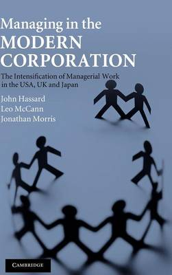 Managing in the Modern Corporation: The Intensification of Managerial Work in the USA, UK and Japan (Hardback)