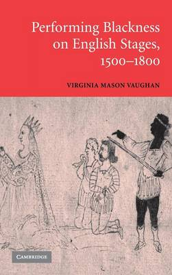 Performing Blackness on English Stages, 1500-1800 (Hardback)