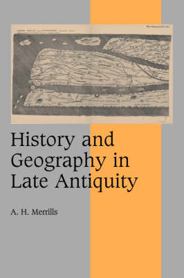 History and Geography in Late Antiquity - Cambridge Studies in Medieval Life and Thought: Fourth Series 64 (Hardback)
