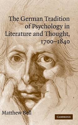 The German Tradition of Psychology in Literature and Thought, 1700-1840 - Cambridge Studies in German (Hardback)