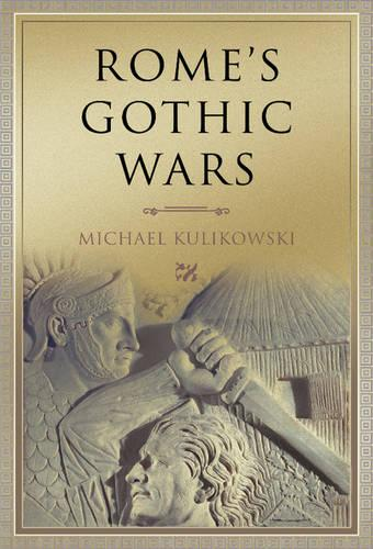 Rome's Gothic Wars: From the Third Century to Alaric - Key Conflicts of Classical Antiquity (Hardback)