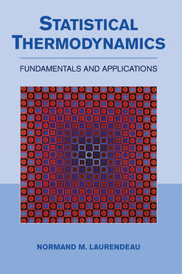 Statistical Thermodynamics: Fundamentals and Applications (Hardback)