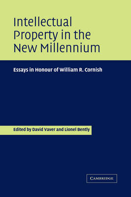 Intellectual Property in the New Millennium: Essays in Honour of William R. Cornish (Hardback)