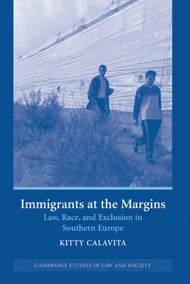 Immigrants at the Margins: Law, Race, and Exclusion in Southern Europe - Cambridge Studies in Law and Society (Hardback)