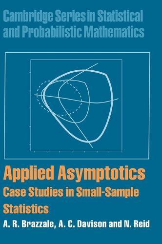 Applied Asymptotics: Case Studies in Small-Sample Statistics - Cambridge Series in Statistical and Probabilistic Mathematics 23 (Hardback)