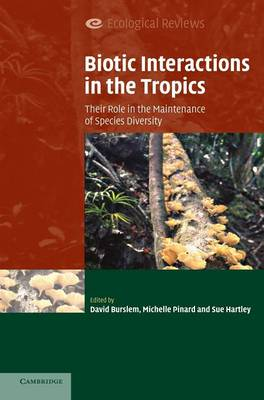 Biotic Interactions in the Tropics: Their Role in the Maintenance of Species Diversity - Ecological Reviews (Hardback)
