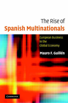 The Rise of Spanish Multinationals: European Business in the Global Economy (Hardback)