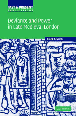 Deviance and Power in Late Medieval London - Past and Present Publications (Hardback)