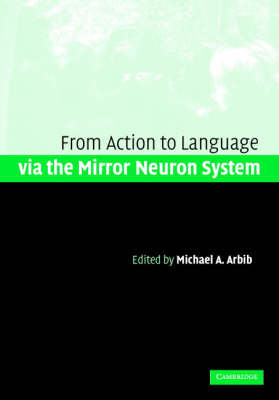 Action to Language via the Mirror Neuron System (Hardback)