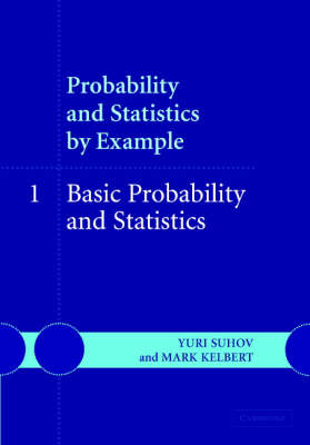 Probability and Statistics by Example: Basic Probability and Statistics Volume 1 (Hardback)