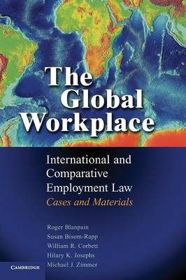 The Global Workplace: International and Comparative Employment Law - Cases and Materials (Hardback)