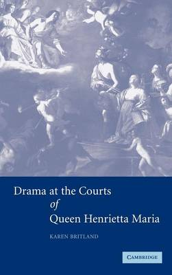 Drama at the Courts of Queen Henrietta Maria (Hardback)