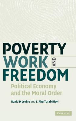 Poverty, Work, and Freedom: Political Economy and the Moral Order (Hardback)