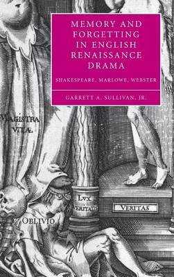 Memory and Forgetting in English Renaissance Drama: Shakespeare, Marlowe, Webster - Cambridge Studies in Renaissance Literature and Culture 50 (Hardback)