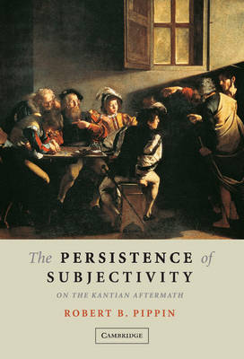 The Persistence of Subjectivity: On the Kantian Aftermath (Hardback)