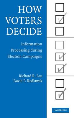 How Voters Decide: Information Processing in Election Campaigns - Cambridge Studies in Public Opinion and Political Psychology (Hardback)