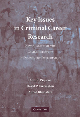 Key Issues in Criminal Career Research: New Analyses of the Cambridge Study in Delinquent Development - Cambridge Studies in Criminology (Hardback)