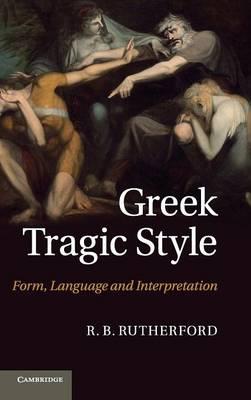 Greek Tragic Style: Form, Language and Interpretation (Hardback)
