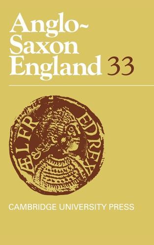 Anglo-Saxon England: Volume 33 - Anglo-Saxon England 33 (Hardback)