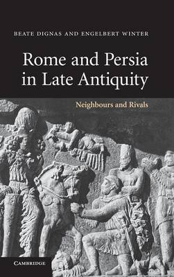 Rome and Persia in Late Antiquity: Neighbours and Rivals (Hardback)