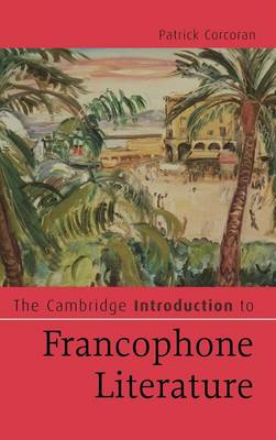 Cambridge Introductions to Literature: The Cambridge Introduction to Francophone Literature (Hardback)