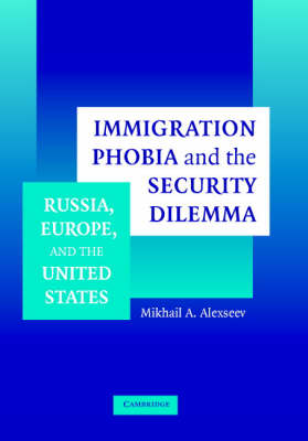Immigration Phobia and the Security Dilemma: Russia, Europe, and the United States (Hardback)