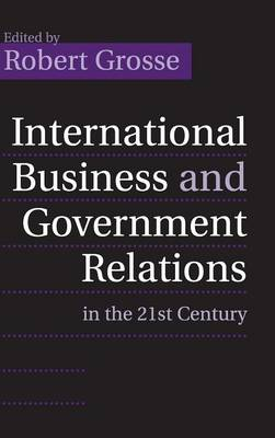 International Business and Government Relations in the 21st Century (Hardback)