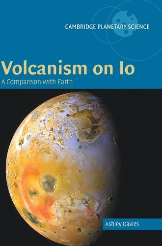 Volcanism on Io: A Comparison with Earth - Cambridge Planetary Science (Hardback)
