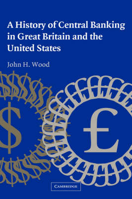 A History of Central Banking in Great Britain and the United States - Studies in Macroeconomic History (Hardback)