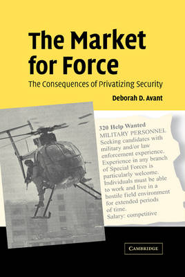 The Market for Force: The Consequences of Privatizing Security (Hardback)