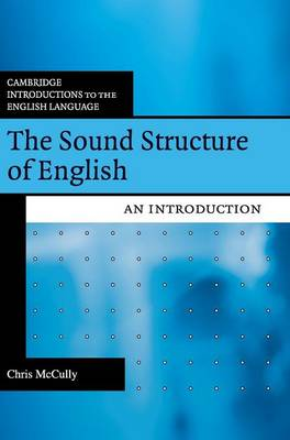 Cambridge Introductions to the English Language: The Sound Structure of English: An Introduction (Hardback)