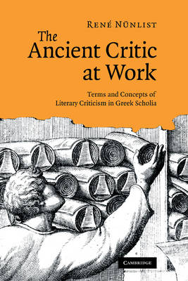 The Ancient Critic at Work: Terms and Concepts of Literary Criticism in Greek Scholia (Hardback)