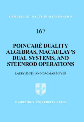 Cambridge Tracts in Mathematics: Poincare Duality Algebras, Macaulay's Dual Systems, and Steenrod Operations Series Number 167 (Hardback)
