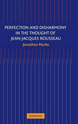 Perfection and Disharmony in the Thought of Jean-Jacques Rousseau (Hardback)