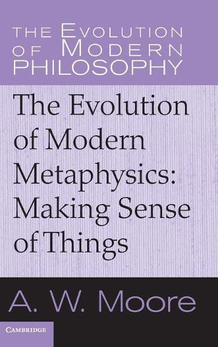 The Evolution of Modern Philosophy: The Evolution of Modern Metaphysics: Making Sense of Things (Hardback)